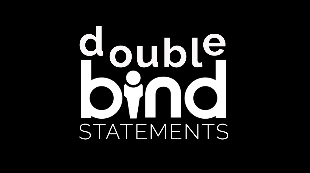 Double Bind Statements